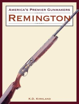 America's Premier Gunmakers: Remington