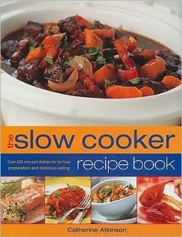 Step-by-step Slow Cooker Recipes: More Than 60 Mouthwatering Meals with Minimum Effort but Maximum Flavour