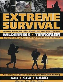 EXTREME SURVIVAL: WHAT TO DO WHEN DISASTER STRIKES