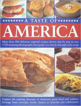 A Taste of America: More Than 400 Delicious Regional Recipes Shown Step by Step in Over 1750 Stunning Photographs That Guide You Clearly T