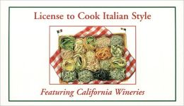 License to Cook Italian Style: Featuring California Wineries