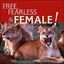 Wild Thing: The Joy of Being Free, Fearless and Female