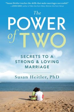 The Power of Two: Secrets of a Strong and Loving Marriage Susan Heitler and Paula Singer