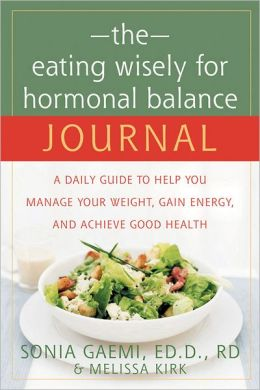 The Eating Wisely for Hormonal Balance Journal: A Daily Guide to Help You Manage Your Weight, Gain Energy, and Achieve Good Health