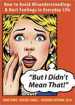 But I Didn't Mean That!: How to Avoid Misunderstandings and Hurt Feelings in Everyday Life