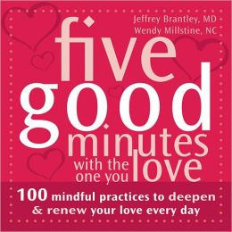 Five Good Minutes with the One You Love: 100 Mindful Practices to Deepen and Renew Your Love Everyday