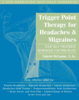 Trigger Point Therapy for Headaches and Migraines: Your Self -Treatment Workbook for Pain Relief