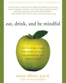 Eat, Drink, and Be Mindful: How to End Your Struggle with Mindless Eating and Start Savoring Food with Intention and Joy