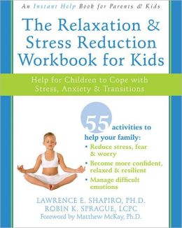 The Relaxation and Stress Reduction Workbook for Kids: Help for Children to Cope with Stress, Anxiety, and Transitions