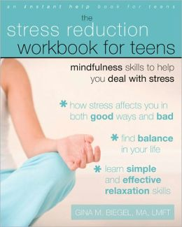 The Stress Reduction Workbook for Teens: Mindfulness Skills to Help You Deal with Stress