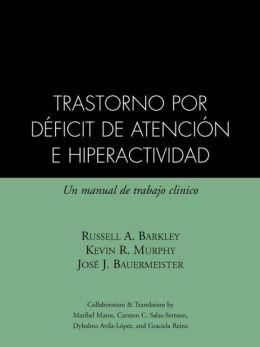 Trastorno por Deficit de Atencion e Hiperactividad: Un Manual de Trabajo Clinico