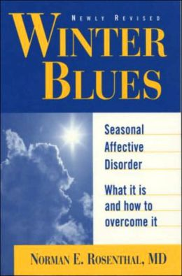 Winter Blues, Revised and Updated: Seasonal Affective Disorder: What It Is and How to Overcome It