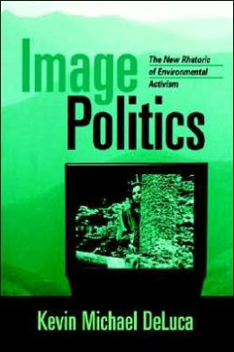 Image Politics: The New Rhetoric of Environmental Activism
