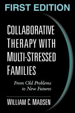 Collaborative Therapy with Multi-Stressed Families : From Old Problems to New Futures