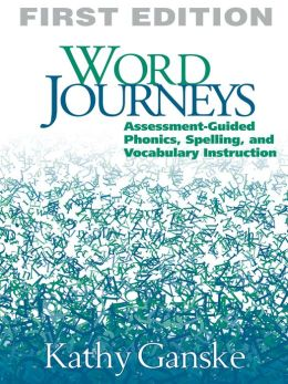 Word Journeys: Assessment-Guided Phonics, Spelling, and Vocabulary Instruction