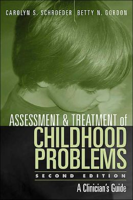 Assessment and Treatment of Childhood Problems, Second Edition: A Clinician's Guide