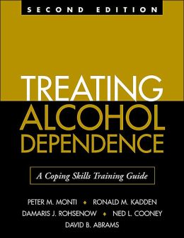 Treating Alcohol Dependence, Second Edition: A Coping Skills Training Guide