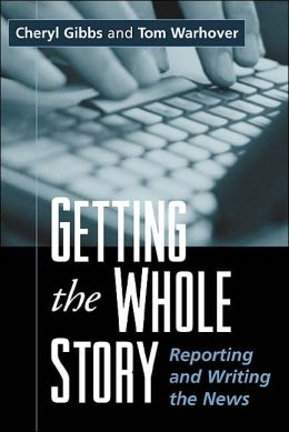 Getting the Whole Story: Reporting and Writing the News