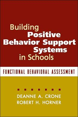 Building Positive Behavior Support Systems in Schools, First Edition: Functional Behavioral Assessment