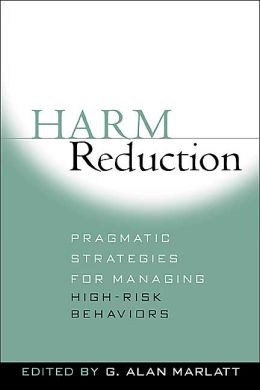Harm Reduction: Pragmatic Strategies for Managing High-Risk Behaviors
