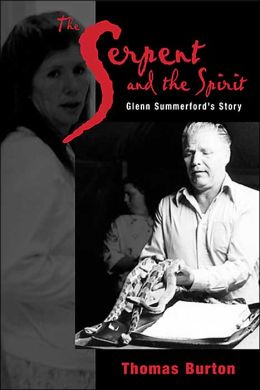 The Serpent and the Spirit: Glenn Summerford's Story