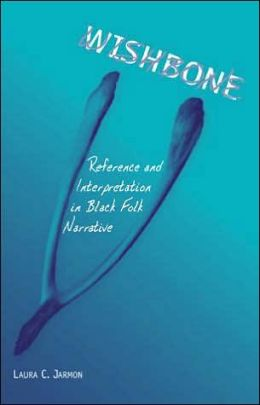 Wishbone: Reference and Interpretation in Black Folk Narrative