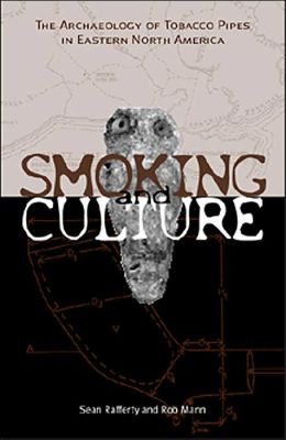 The Culture of Smoking: The Archaeology of Tobacco Pipes in Eastern North America