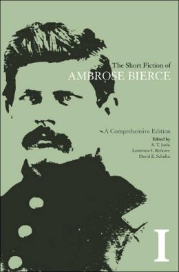 The Short Fiction of Ambrose Bierce, Volume I: A Comprehensive Edition