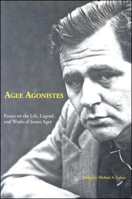 Agee Agonistes: Essays on the Life, Legend, and Works of James Agee