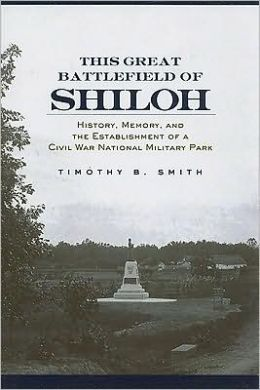 This Great Battlefield of Shiloh: History, Memory, and the Establishment of a Civil War National Military Park