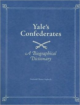 Yale's Confederates: A Biographical Dictionary