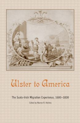 Ulster to America: The Scots-Irish Migration Experience, 1680-1830