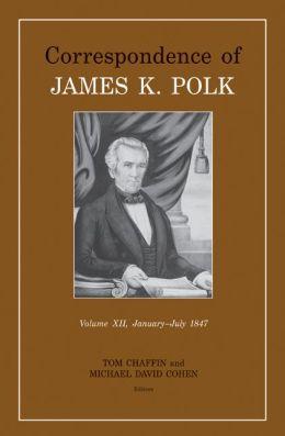 Correspondence of James K. Polk, Volume 12, January-July 1847