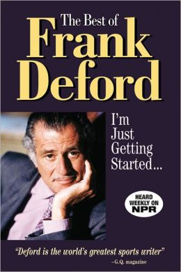The Best of Frank Deford: I'm Just Getting Started ...