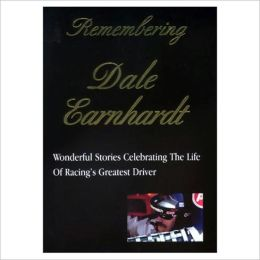 Remembering Dale Earnhardt: Wonderful Stories Celebrating the Life of Racings Greatest Driver