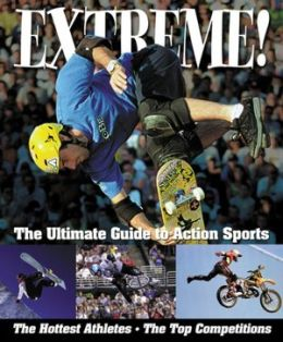 Extreme!: The Ultimate Guide to Action Sports