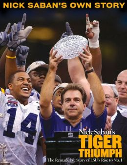 Nick Saban's Tiger Triumph: The Remarkable Story of LSU's Rise to No. 1