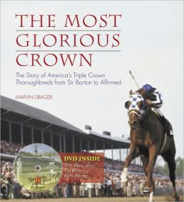 The Most Glorious Crown: The Story of America's Triple Crown Thoroughbreds from Sir Barton to Affirmed