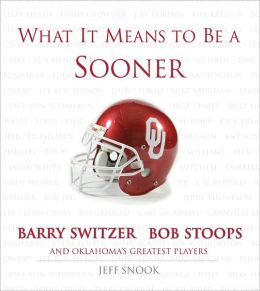 What It Means to Be a Sooner: Oklahoma's Greatest Players Talk About Oklahoma Football