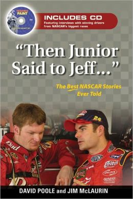 Then Junior Said to Jeff: The Best NASCAR Stories Ever Told