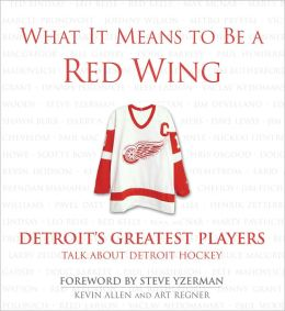 What it Means to Be a Red Wing: Steve Yzerman and Detroit's Greatest Players