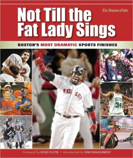 Not Till the Fat Lady Sings: The Most Dramatic Sports Finishes in Boston Sports History