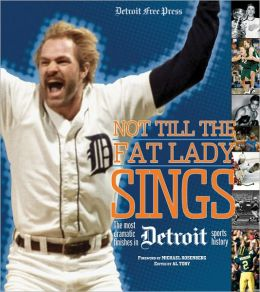 Not Till the Fat Lady Sings: The Most Dramatic Finishes in Detroit Sports History