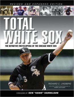 Total White Sox: The Definitive Encyclopedia of the World Champion Franchise