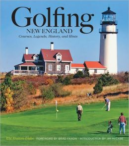 Golfing New England: Courses, Legends, History and Hints