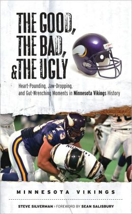 Good, the Bad, and the Ugly - Minnesota Vikings: Heart-Pounding, Jaw-Dropping, and Gut-Wrenching Moments from Minnesota Vikings History