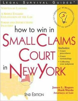 How to Win in Small Claims Court in New York: With Forms