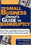 The Small Business Owner's Guide to Bankruptcy: Know Your Legal Rights, Recover from Mistakes and Start over Successfully
