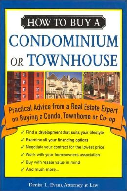 How to Buy a Condominium or Townhouse: Practical Advice from a Real Estate Expert on Buying a Condo, Townhome or Co-op