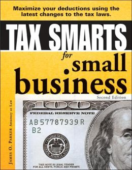 Tax Smarts for Small Business, 2E: Maximize Your Deductions Using the Latest Changes to the Tax Laws